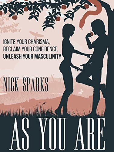 As You Are: Ignite Your Charisma, Reclaim Your Confidence, Unleash Your Masculinity  by  Nick Sparks