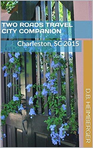 Two Roads Travel City Companion: Charleston, SC 2015 D.B. HEIMBERGER