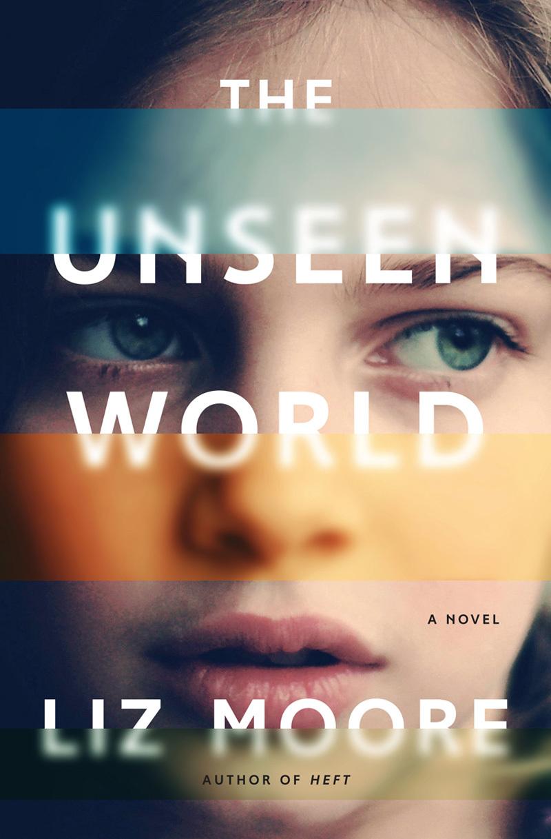 The Unseen World: A Novel Liz   Moore