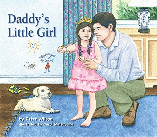 Daddys Little Girl: A Father / Daughter Gift Book for any Occasion including Fathers Day, Baby Showers or for Father of the Bride. Peter Wilson