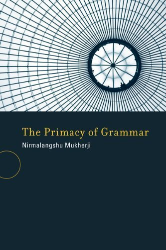 The Primacy of Grammar (Bradford Books) Nirmalangshu Mukherji