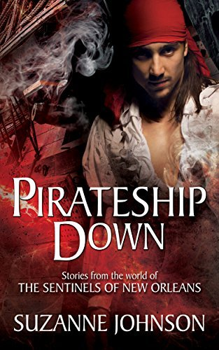 Pirateship Down: Stories from the world of The Sentinels of New Orleans Suzanne  Johnson