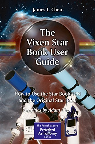 The Vixen Star Book User Guide: How to Use the Star Book TEN and the Original Star Book (The Patrick Moore Practical Astronomy Series) James L. Chen