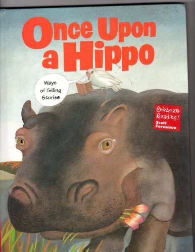 Once Upon a Hippo: Ways of Telling Stories Scott Foresman