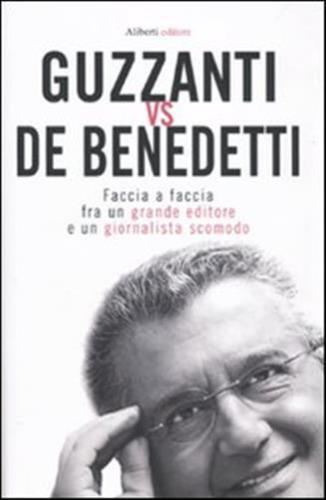 Guzzanti vs De Benedetti: Faccia a faccia fra un grande editore e un giornalista scomodo  by  Paolo Guzzanti