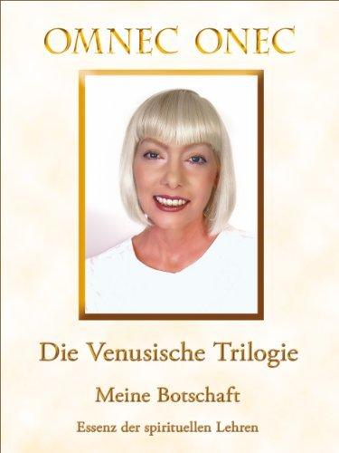 Die Venusische Trilogie / Meine Botschaft: Essenz der spirituellen Lehren Omnec Onec