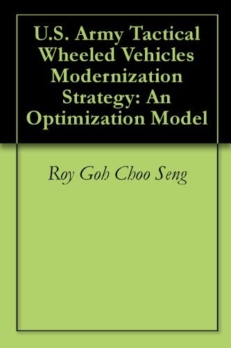 U.S. Army Tactical Wheeled Vehicles Modernization Strategy: An Optimization Model Roy Goh Choo Seng