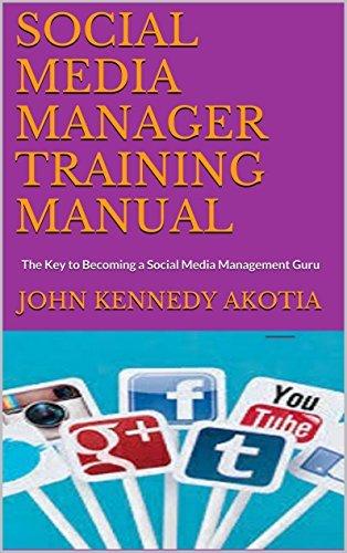 SOCIAL MEDIA MANAGER TRAINING MANUAL: The Key to Becoming a Social Media Management Guru  by  John Kennedy Akotia