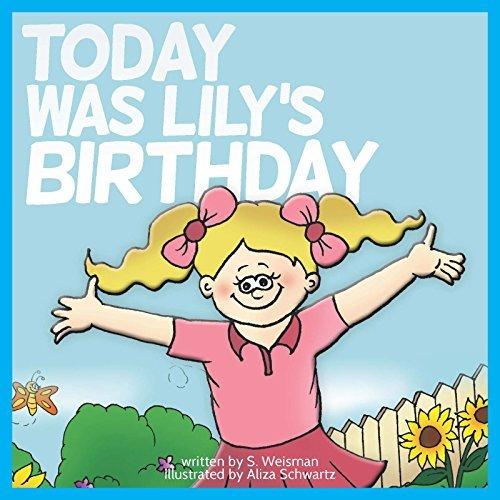 Today Was Lilys Birthday S. Weisman