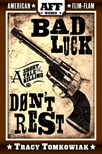 Bad Luck Dont Rest: A Short Tale of a Killing  by  Tracy Tomkowiak