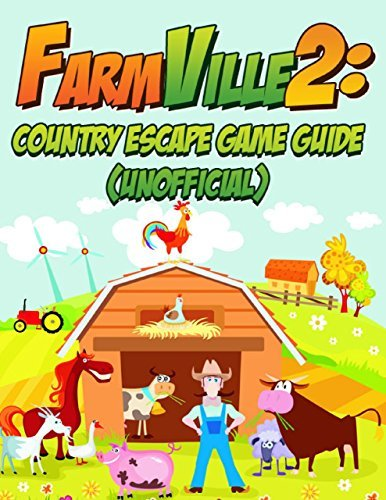 Farmville 2: Country Escape Game Guide (Unofficial) Kinetik Gaming