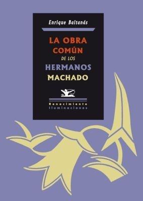 La obra común de los hermanos Machado Enrique Jesús Rodríguez Baltanás y González
