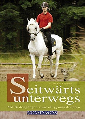 Seitwärts Unterwegs: Mit Seitengängen richtig gymnastizieren  by  Johannes Beck-Broichsitter