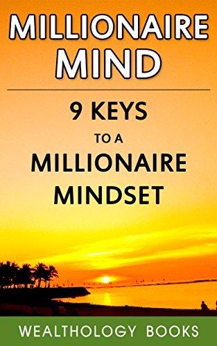 Millionaire Mind: 9 Keys to a Millionaire Mindset Wealthology Books