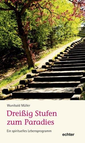 Dreißig Stufen zum Paradies: Ein spirituelles Lebensprogramm  by  Wunibald Müller
