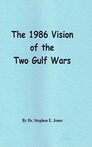 The 1986 Vision of the Two Gulf Wars  by  Dr. Stephen E. Jones