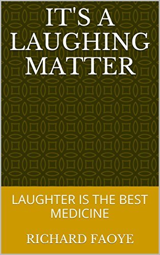 ITS A LAUGHING MATTER: LAUGHTER IS THE BEST MEDICINE  by  Richard Faoye