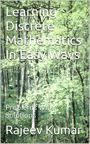 Learning Discrete Mathematics In Easy Ways: Problems With Solutions Rajeev Kumar