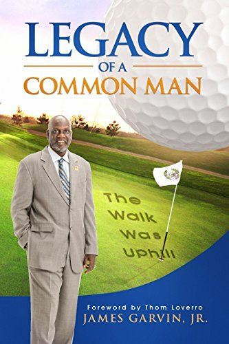 Legacy of a Common Man: The Walk Was Uphill  by  James Garvin