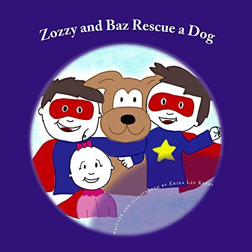 Zozzy and Baz Rescue a Dog (The Adventures of Zozzy and Baz...and Sissy Too. Book 1) Erika Lee Krebs