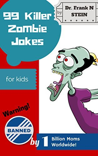 99 Killer Zombie Jokes for Kids: and the Adults Who Want to Entertain Them  by  Dr. Frank N Stein