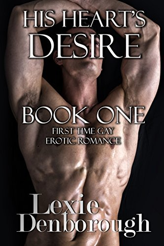 His Hearts Desire: Book One: First Time Gay Erotic Romance Lexie Denborough