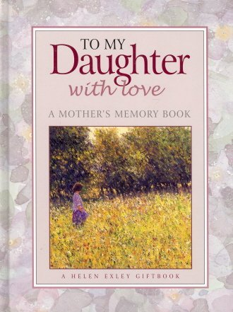 To My Daughter With Love - A Mothers Memory Book  by  Helen Exley