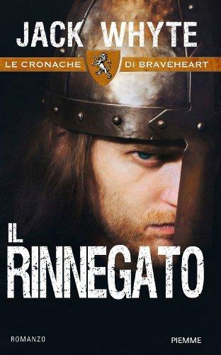 Il Rinnegato: Le cronache di Braveheart  by  Jack Whyte