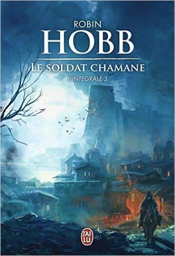 Le Soldat Chamane (Intégrale, #3) Robin Hobb