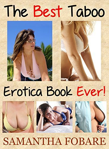 The Best Taboo Erotica Book Ever!  by  Samantha Fobare