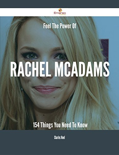 Feel The Power Of Rachel McAdams - 154 Things You Need To Know Charles Noel