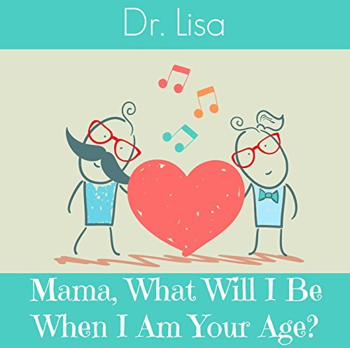 Mama What Will I Be When I Am Your Age? (You Are Loved Book 1) Dr. Lisa