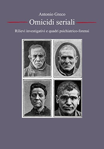 Serial Killer, omicidi seriali: rilievi investigativi e quadri psichiatrico-forensi  by  Antonio Greco