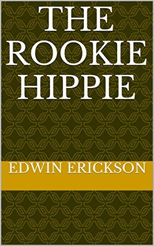 The Rookie Hippie: A day at the Love-in.  by  Edwin Erickson