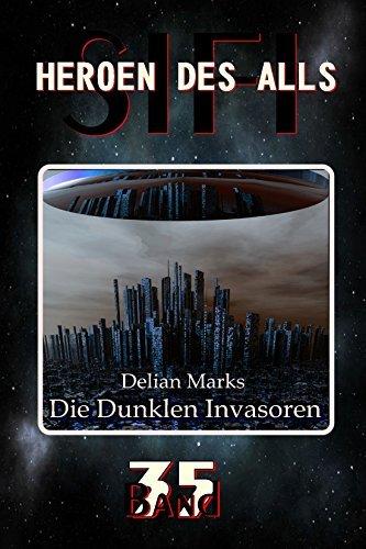 Die Dunklen Invasoren (HEROEN DES ALLS 35)  by  Delian Marks