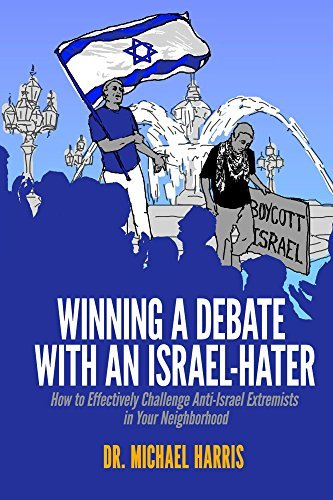 Winning A Debate With An Israel-Hater: How to Effectively Challenge Anti-Israel Extremists in Your Neighborhood  by  Michael Harris