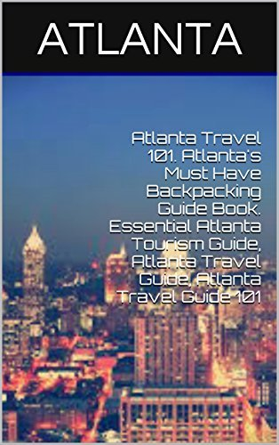 Atlanta Travel 101. Atlantas Must Have Backpacking Guide Book. Essential Atlanta Tourism Guide, Atlanta Travel Guide, Atlanta Travel Guide 101 Hevizs