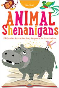 Animal Shenanigans: Twenty-Four Creative, Interactive Story Programs for Preschoolers  by  Rob Reid