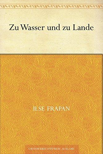 Zu Wasser und zu Lande  by  Ilse Frapan