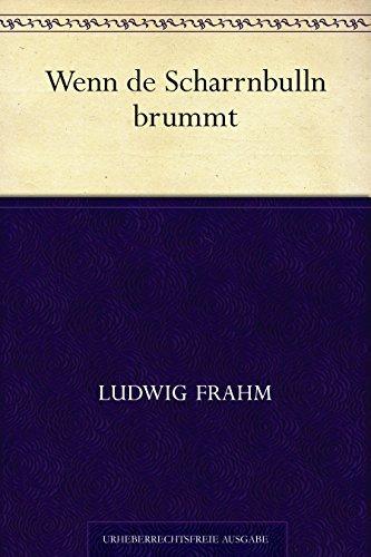 Wenn de Scharrnbulln brummt Ludwig Frahm