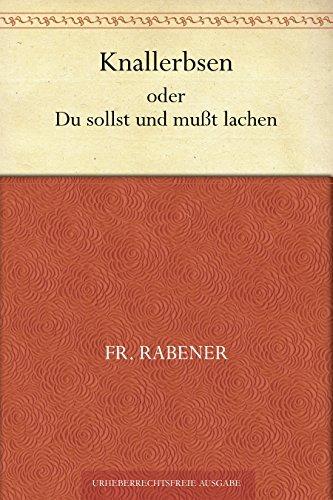 Knallerbsen oder Du sollst und mußt lachen  by  Fr. Rabener