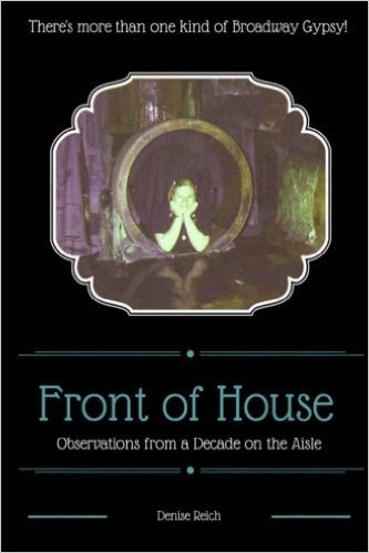 Front of House: Observations from a Decade on the Aisle  by  Denise Reich