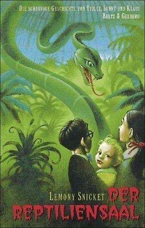 Der Reptiliensaal (Die schaurige Geschichte von Violet, Sunny und Klaus, #2) Lemony Snicket