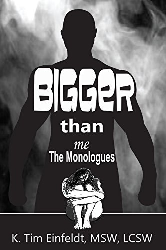 Bigger Than Me: Accounts from the Lives of Victims of Domestic Violence (The Monologues)  by  K Tim Einfeldt