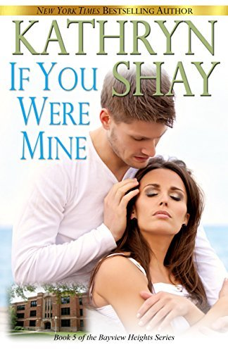 If You Were Mine (Bayview Heights Book 5) Kathryn Shay