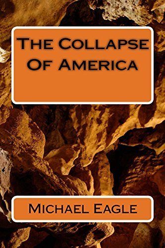 The Collapse Of America Michael Eagle