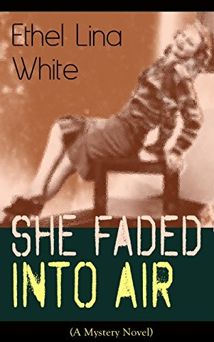 She Faded Into Air (A Mystery Novel): Thriller Classic  by  Ethel Lina White