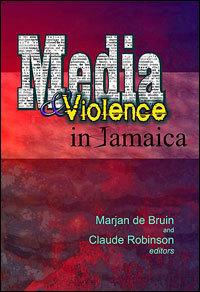Media and Violence in Jamaica Marjan De Bruin