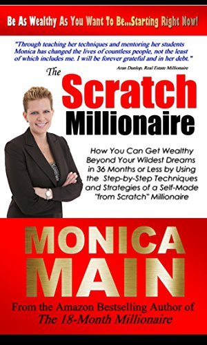 The Scratch Millionaire: How You Can Build Massive Wealth in 36 Months or Less with Cash Flow Real Estate Monica Main