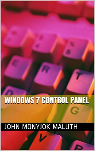 Windows 7 Control Panel: For System Administrators  by  John Monyjok Maluth